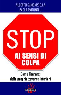 Stop ai sensi di colpa di Alberto Gambardella e Paola Paolinelli-0