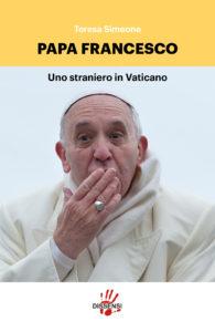Papa Francesco, uno straniero in Vaticano di Teresa Simeone introduzione di Umberto Curi-0