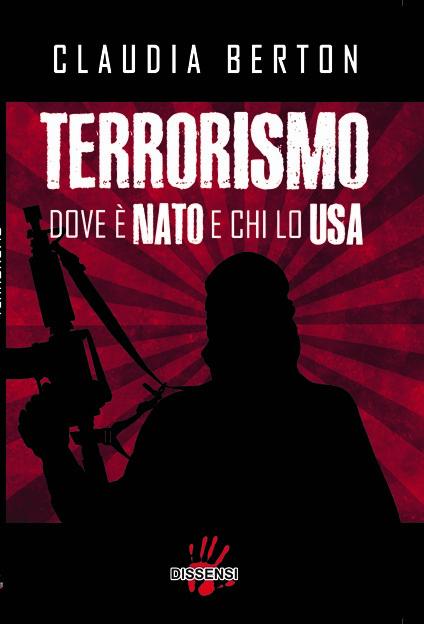 Terrorismo dove è Nato e chi lo Usa di Claudia Berton-0