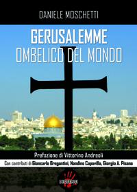 Gerusalemme ombelico del mondo di Daniele Moschetti. Introduzione di Vittorino Andreoli-0